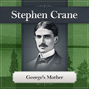 George's Mother: A Stephen Crane Story | [Stephen Crane]