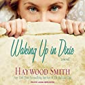 Waking Up in Dixie: A Novel (       UNABRIDGED) by Haywood Smith Narrated by Laural Merlington