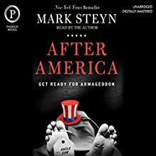 After America: Get Ready for Armageddon Audiobook by Mark Steyn Narrated by Mark Steyn
