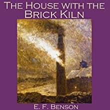 The House with the Brick Kiln (       UNABRIDGED) by E. F. Benson Narrated by Cathy Dobson