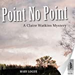Point No Point (       UNABRIDGED) by Mary Logue Narrated by Joyce Bean