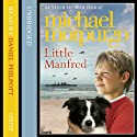 Little Manfred Audiobook by Michael Morpurgo Narrated by Daniel Philpott