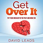 Get Over It: Put Your Breakup in the Past and Move On | David Leads