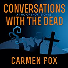 Conversations with the Dead: A Trio of Short Stories Audiobook by Carmen Fox Narrated by Lauren Ezzo