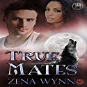 True Mates Audiobook by Zena Wynn Narrated by Ravyn Knight