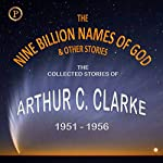 The Nine Billion Names of God and Other Stories: The Collected Stories of Arthur C. Clarke (1951-1956) | Arthur C. Clarke