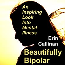 Beautifully Bipolar: An Inspiring Look into Mental Illness (       UNABRIDGED) by Erin Callinan Narrated by Heidi Tabing