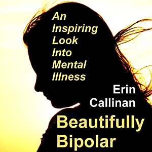Beautifully Bipolar: An Inspiring Look into Mental Illness Audiobook