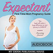 Expectant: First Time Mom Pregnancy Guide Audiobook by  My Ebook Publishing House Narrated by Matt Montanez