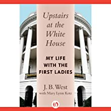 Upstairs at the White House: My Life with the First Ladies Audiobook by J. B. West Narrated by Eric Martin