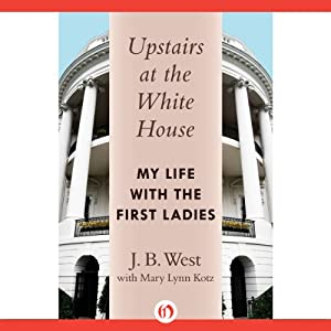 Upstairs at the White House: My Life with the First Ladies | [J. B. West]
