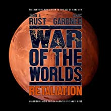 War of the Worlds: Retaliation Audiobook by Mark Gardner, John J Rust Narrated by Samuel E. Hoke III