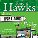 Round Ireland with a Fridge (       UNABRIDGED) by Tony Hawks Narrated by Tony Hawks
