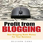 Profit From Blogging: How Blogging Can Make Money for Your Business | Allison Lane