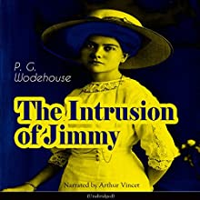 The Intrusion of Jimmy Audiobook by P. G. Wodehouse Narrated by Arthur Vincet