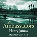 The Ambassadors (Dramatised)  by Henry James, Graham White (dramatisation) Narrated by Henry Goodman, full cast