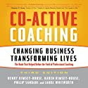 Co-Active Coaching, 3rd Edition: Changing Business, Transforming Lives (       UNABRIDGED) by Henry Kimsey-House, Karen Kimsey-House, Phillip Sandahi, Laura Whitworth Narrated by Tim Andres Pabon