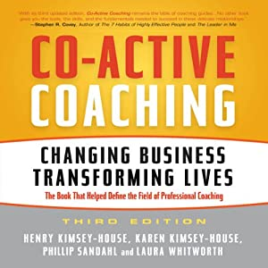 Co-Active Coaching, 3rd Edition: Changing Business, Transforming Lives | [Henry Kimsey-House, Karen Kimsey-House, Phillip Sandahi, Laura Whitworth]