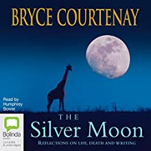 The Silver Moon: Reflections on life, death and writing (       UNABRIDGED) by Bryce Courtenay Narrated by Humphrey Bower