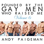 Pounded by the Gay Men Who Raised Me, Volume 6 | Andy Paigeman