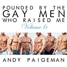 Pounded by the Gay Men Who Raised Me, Volume 6 Audiobook by Andy Paigeman Narrated by Andy Paigeman