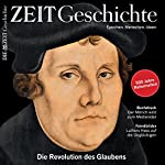 Luther: Die Revolution des Glaubens (ZEIT Geschichte)    DIE ZEIT