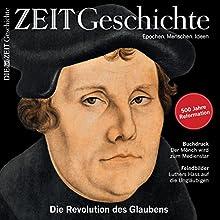 Luther: Die Revolution des Glaubens (ZEIT Geschichte) Hörbuch von  DIE ZEIT Gesprochen von:  N.N.