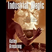 Industrial Magic: Women of the Otherworld, Book 4 | Kelley Armstrong