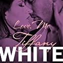 Love, Me Audiobook by Tiffany White Narrated by Tiffany Cole