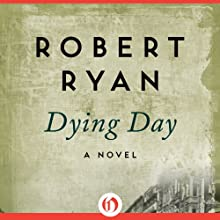 Dying Day: A Novel (       UNABRIDGED) by Robert Ryan Narrated by Steven Pacey