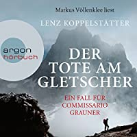 Der Tote am Gletscher: Ein Fall für Commissario Grauner Hörbuch von Lenz Koppelstätter Gesprochen von: Markus Völlenklee