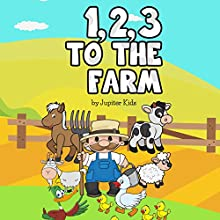 1, 2, 3 to the Farm (       UNABRIDGED) by Jupiter Kids Narrated by Misty Menees