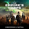 To the Shores: The Empire's Corps, Book 6 (       UNABRIDGED) by Christopher G. Nuttall Narrated by Jeffrey Kafer