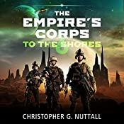 To the Shores: The Empire's Corps, Book 6 | [Christopher G. Nuttall]