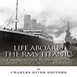 Life Aboard the RMS Titanic: The Maiden Voyage Before the Sinking of the World's Most Famous Ship |  Charles River Editors