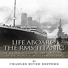 Life Aboard the RMS Titanic: The Maiden Voyage Before the Sinking of the World's Most Famous Ship (       UNABRIDGED) by Charles River Editors Narrated by John Gagnepain