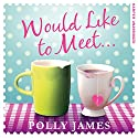 Would Like to Meet Audiobook by Polly James Narrated by Bea Holland