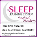 Incredible Success, Make Your Dreams Your Reality: Hypnosis, Meditation and Subliminal - The Sleep Learning System Featuring Rachael Meddows Speech by Joel Thielke Narrated by Rachael Meddows