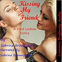 Kissing My Friend: A First Lesbian Erotica Audiobook by Sabrina Brownstone Narrated by Sabrina Brownstone