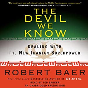 The Devil We Know: Dealing with the New Iranian Superpower | [Robert Baer]