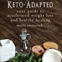 Keto-Adapted Audiobook by Maria Emmerich Narrated by Satauna Howery