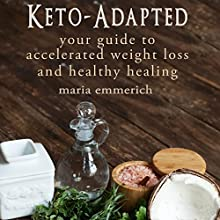 Keto-Adapted (       UNABRIDGED) by Maria Emmerich Narrated by Satauna Howery