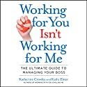 Working for You Isn't Working for Me: The Ultimate Guide to Managing Your Boss (       UNABRIDGED) by Katherine Crowley, Kathi Elster Narrated by Marguerite Gavin