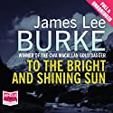To the Bright and Shining Sun Audiobook by James Lee Burke Narrated by Tom Stechschulte