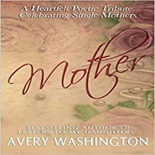 Mother: A Heartfelt Poetic Tribute Celebrarting Single Mothers (       UNABRIDGED) by Avery Washington Narrated by Ronald Clarkson