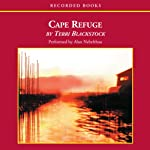 Cape Refuge (       UNABRIDGED) by Terri Blackstock Narrated by Alan Nebelthau