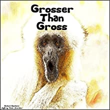 Grosser Than Gross Audiobook by Jeffrey Jeschke Narrated by Robert Barbere