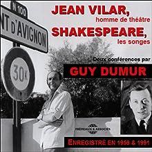 Jean Vilar, homme de théâtre / Shakespeare, les songes: Deux conférences Discours Auteur(s) : Guy Dumur Narrateur(s) : Guy Dumur