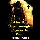 The 100 Heavyweight Prayers for War Hörbuch von Robert Walker Gesprochen von: John Rhodes