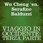 Viaggio in Occidente [Journey to the West]: Terza parte [Part Three] | Wu Cheng 'en,Serafino Balduzzi